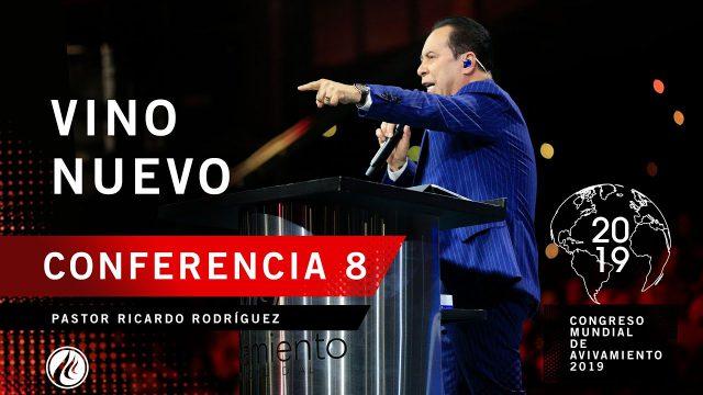 Vino nuevo | Pastor Ricardo Rodríguez – CONGRESO MUNDIAL DE AVIVAMIENTO 2019
