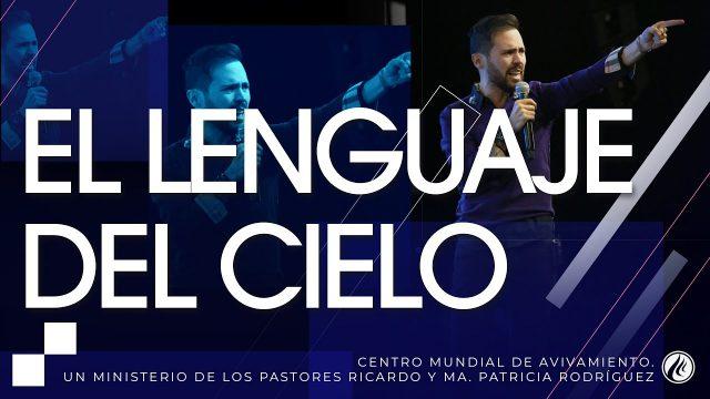 #237 El lenguaje del cielo – Pastor Juan Sebástian Rodríguez
