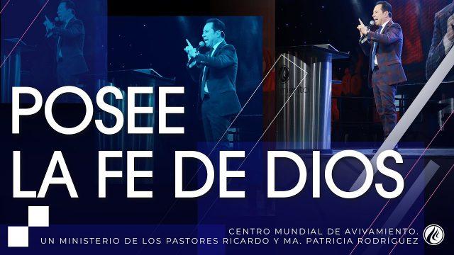 #254 Posee la fe de Dios – Pastor Ricardo Rodríguez
