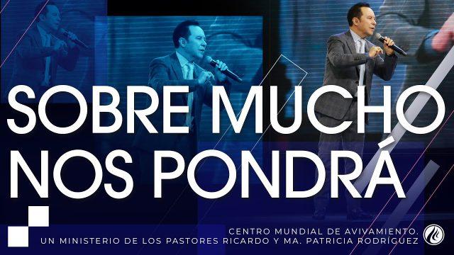 #265 Sobre mucho nos pondrá – Pastor Ricardo Rodríguez