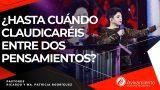 #272 ¿Hasta cuándo claudicaréis entre dos pensamientos? – Pastora Ma. Patricia Rodríguez