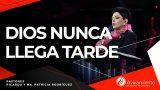 #278 Dios nunca llega tarde – Pastora Ma. Patricia Rodríguez