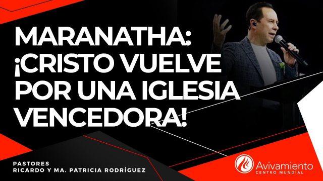 #297 Maranatha: ¡Cristo viene por una iglesia vencedora! – Pastor Ricardo Rodríguez