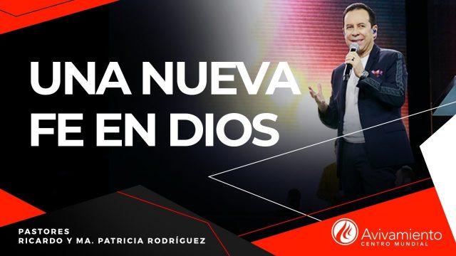#301 Una nueva fe en Dios – Pastor Ricardo Rodríguez