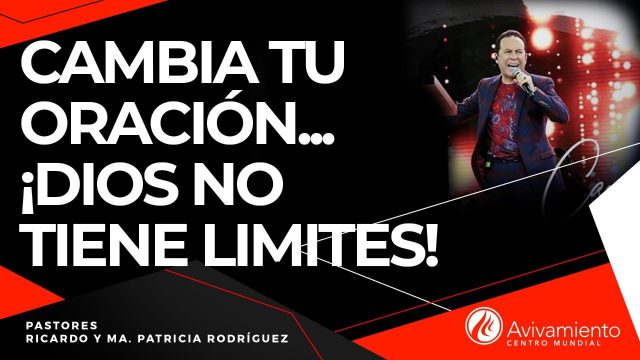 #303 Cambia tu oración… ¡Dios no tiene límites! – Pastor Ricardo Rodríguez