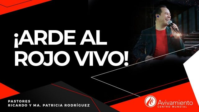 #308 ¡Arde al rojo vivo! – Pastor Ricardo Rodríguez