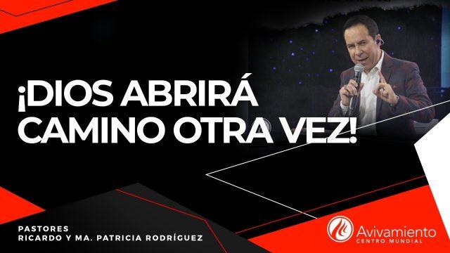 #310 ¡Dios abrirá camino otra vez! – Pastor Ricardo Rodríguez