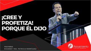 #319 ¡Cree y profetiza! Porque Él dijo – Pastor Ricardo Rodríguez