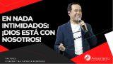 #323 En nada intimidados: ¡Dios está con nosotros! – Pastor Ricardo Rodríguez