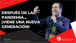 #326 Después de la Pandemia… ¡Viene una nueva generación! – Pastor Ricardo Rodríguez