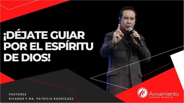 #328 Déjate guiar por el Espíritu de Dios – Pastor Ricardo Rodríguez