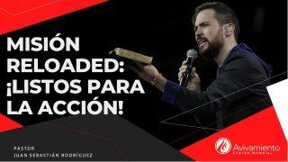 #330 Misión Reloaded: ¡Listos para la acción! – Pastor Juan Sebastián Rodríguez