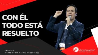 #337 Con Él todo está resuelto – Pastor Ricardo Rodríguez