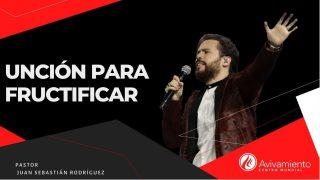 #354 Unción para fructificar – Pastor Juan Sebastián Rodríguez
