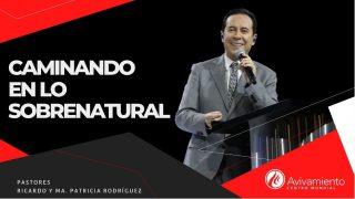#355 Caminando en lo sobrenatural – Pastor Ricardo Rodríguez