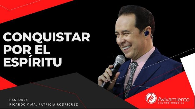 #359 Conquistar por el Espíritu – Pastor Ricardo Rodríguez