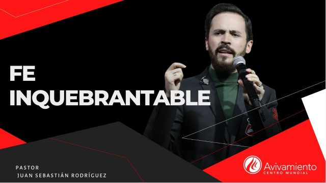 #365 Fe inquebrantable – Pastor Juan Sebastián Rodríguez