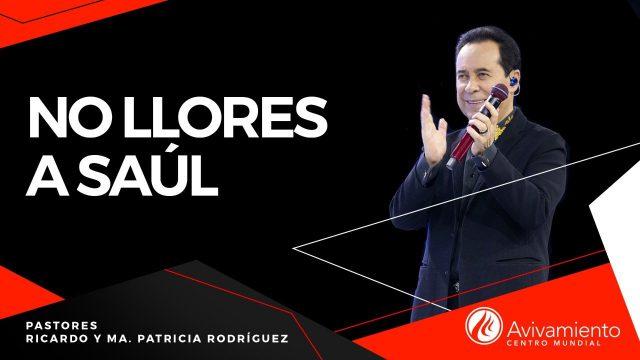 #376 No llores a Saúl – Pastor Ricardo Rodríguez