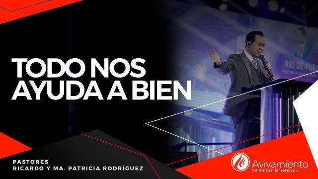 #384 Todo nos ayuda a bien – Pastor Ricardo Rodríguez