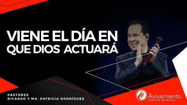 #405 Viene el día en que Dios actuará – Pastor Ricardo Rodríguez