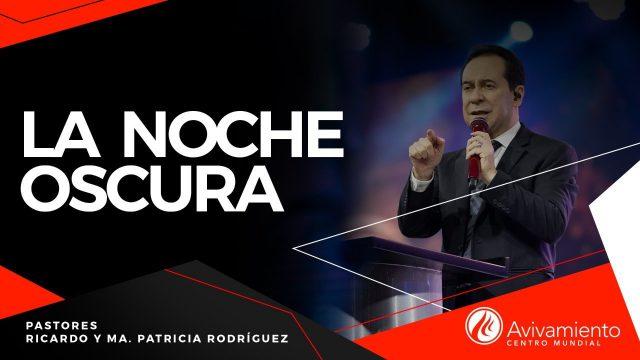 #408 La noche oscura – Pastor Ricardo Rodríguez