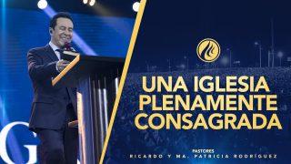 #424 Una iglesia plenamente consagrada – Pastor Ricardo Rodríguez